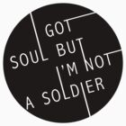 I Got Soul But I'm Not a Soldier by apothecaries