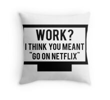 """Work? I think you meant """"go on Netflix"""" Throw Pillow"""