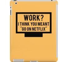 "Work? I think you meant ""go on Netflix"" iPad Case/Skin"