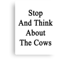 Stop And Think About The Cows  Canvas Print