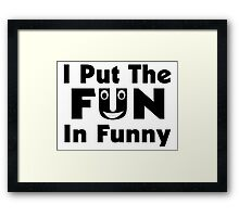 I Put The Fun In Funny Framed Print