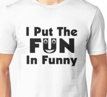 I Put The Fun In Funny Unisex T-Shirt