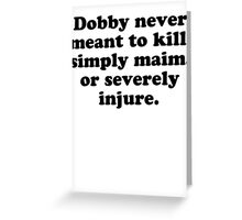 Dobby Never Meant To Kill Greeting Card