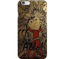 Allo! - Say, come inside, and meet the missus iPhone Case/Skin