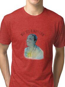 Why you always lyin'? Tri-blend T-Shirt
