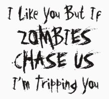 If Zombies Chase Us I'm Tripping You by geekygirl37