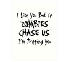 If Zombies Chase Us I'm Tripping You Art Print