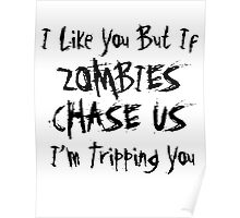 If Zombies Chase Us I'm Tripping You Poster