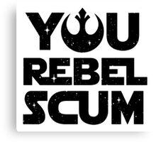 Star Wars - You Rebel Scum Canvas Print