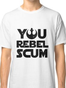Star Wars - You Rebel Scum Classic T-Shirt
