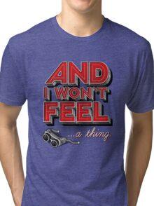 Everything you ever Tri-blend T-Shirt