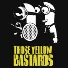 Those Yellow Bastards by Crocktees