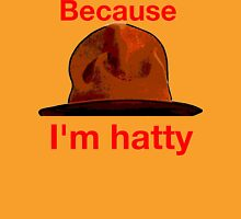 Because I'm hatty Unisex T-Shirt