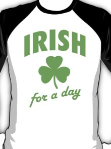 St. Patrick's day: Irish for a day T-Shirt