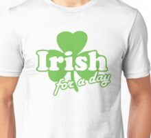 St. Patrick's day: Irish for a day Unisex T-Shirt