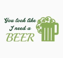St. Patrick's day: You look like I need a beer T-Shirt