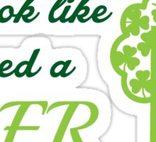 St. Patrick's day: You look like I need a beer Sticker