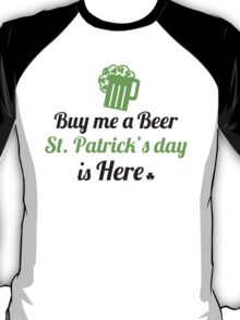 Buy me a beer, St. Patrick's day is here T-Shirt