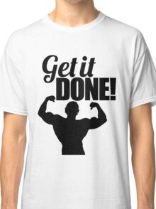 Get it done! Classic T-Shirt