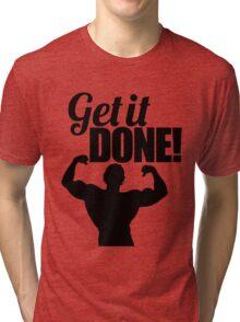 Get it done! Tri-blend T-Shirt
