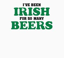 I've been irish for so many beers Unisex T-Shirt