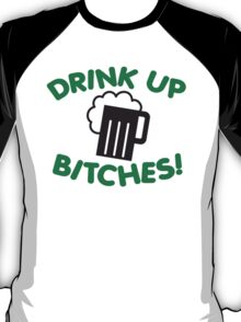 St. Patrick's day: Drink up bitches T-Shirt