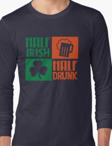 Half irish - Half drunk Long Sleeve T-Shirt