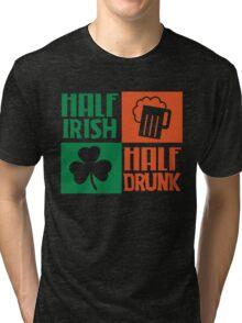 Half irish - Half drunk Tri-blend T-Shirt