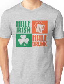 Half irish - Half drunk Unisex T-Shirt