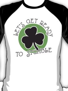 St. Patrick's day: Let's get ready to stumble T-Shirt