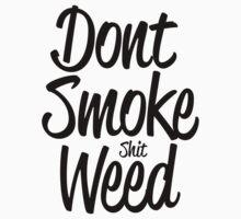 Don't Smoke (shit) Weed by Declan Land