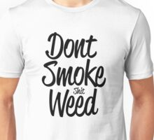 Don't Smoke (shit) Weed Unisex T-Shirt