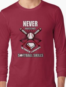 Never underestimate the power of a woman with softball skills Long Sleeve T-Shirt