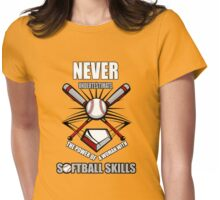 Never underestimate the power of a woman with softball skills Womens Fitted T-Shirt