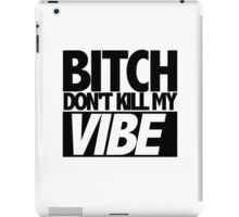 Bitch Don't Kill My Vibe (Kendrick) iPad Case/Skin