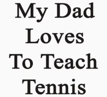 My Dad Loves To Teach Tennis  by supernova23