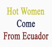 Hot Women Come From Ecuador  by supernova23