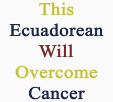 This Ecuadorean Will Overcome Cancer  by supernova23