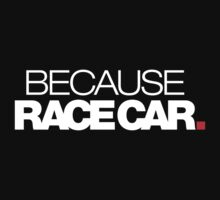 BECAUSE RACE CAR - 1 by TheGearbox