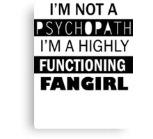 I'm a Highly Functioning Fangirl Canvas Print
