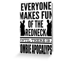 Everyone Makes Fun Of The Redneck Until There Is A Zombie Apocalypse Greeting Card