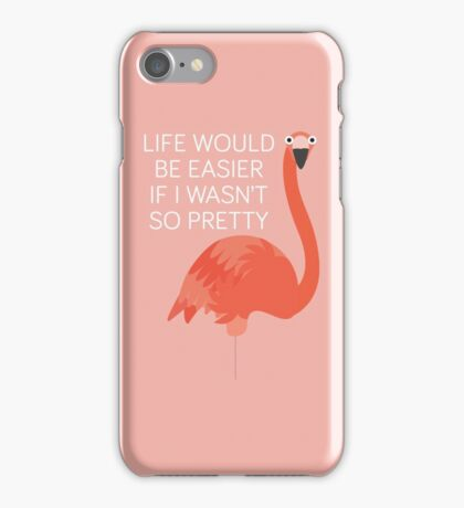 Flamingo - Life Would Be Easier If I wasn't So Pretty iPhone Case/Skin
