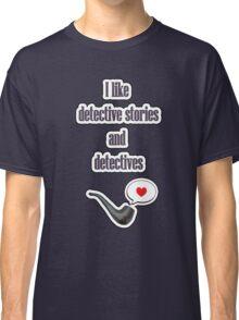 I like detectives Classic T-Shirt