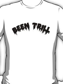 Been TRILL [Black] T-Shirt