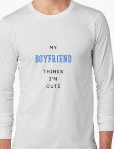 my boyfriend thinks i'm cute Long Sleeve T-Shirt