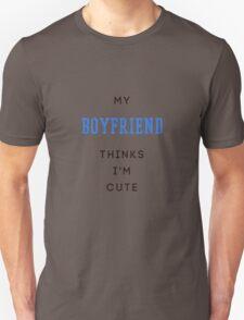 my boyfriend thinks i'm cute T-Shirt