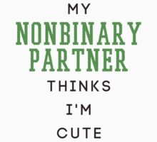 my nonbinary partner thinks i'm cute by omoriley