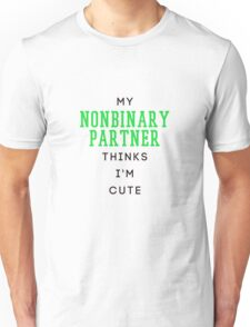 my nonbinary partner thinks i'm cute Unisex T-Shirt