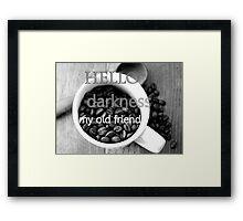 Hello Darkness my old friend - Coffee print Framed Print