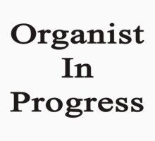 Organist In Progress  by supernova23